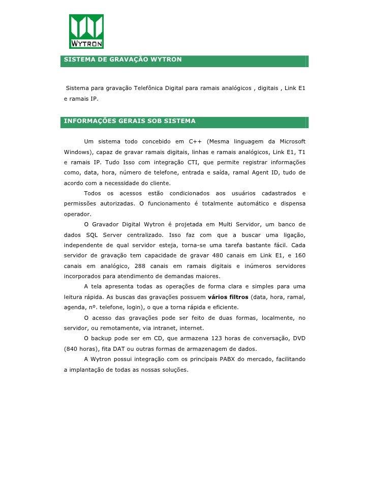 SISTEMA DE GRAVAÇÃO WYTRON    Sistema para gravação Telefônica Digital para ramais analógicos , digitais , Link E1 e ramai...