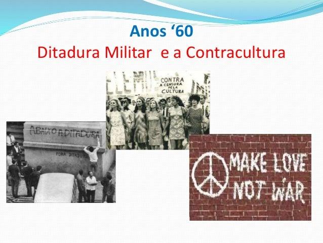 Anos '60 Ditadura Militar e a Contracultura