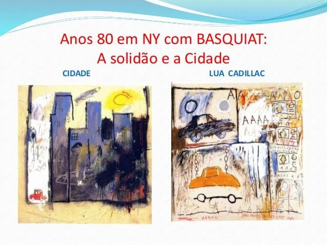 Anos 80 em NY com BASQUIAT: A solidão e a Cidade CIDADE LUA CADILLAC