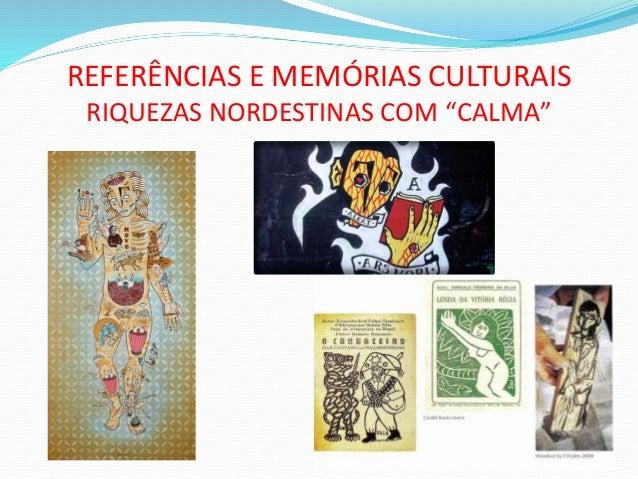 """REFERÊNCIAS E MEMÓRIAS CULTURAIS RIQUEZAS NORDESTINAS COM """"CALMA"""""""