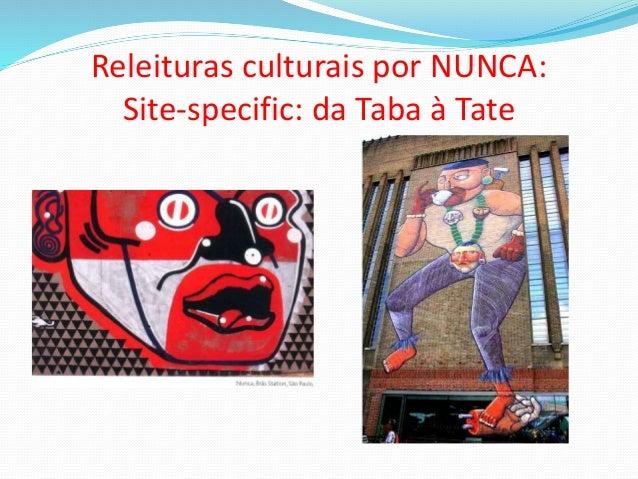 Releituras culturais por NUNCA: Site-specific: da Taba à Tate