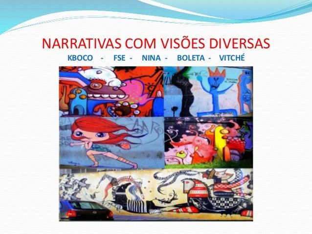 NARRATIVAS COM VISÕES DIVERSAS KBOCO - FSE - NINA - BOLETA - VITCHÉ