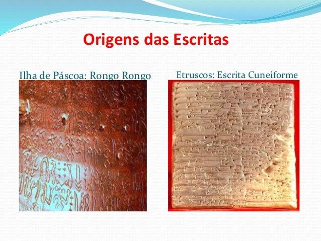Origens das Escritas Ilha de Páscoa: Rongo Rongo Etruscos: Escrita Cuneiforme