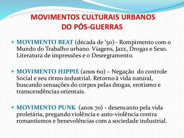MOVIMENTOS CULTURAIS URBANOS DO PÓS-GUERRAS  MOVIMENTO BEAT (década de '50)– Rompimento com o Mundo do Trabalho urbano. V...