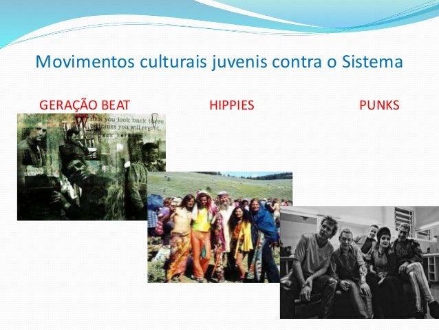 Movimentos culturais juvenis contra o Sistema GERAÇÃO BEAT HIPPIES PUNKS