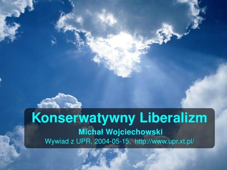 KonserwatywnyLiberalizm                MichałWojciechowski      WywiadzUPR,20040515,http://www.upr.xt.pl/      ...
