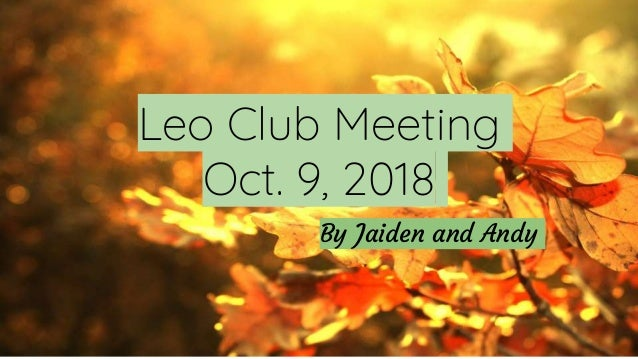 By Jaiden and Andy Leo Club Meeting Oct. 9, 2018