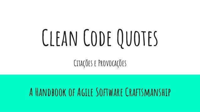 Clean Code Quotes A Handbook of Agile Software Craftsmanship Citações e Provocações