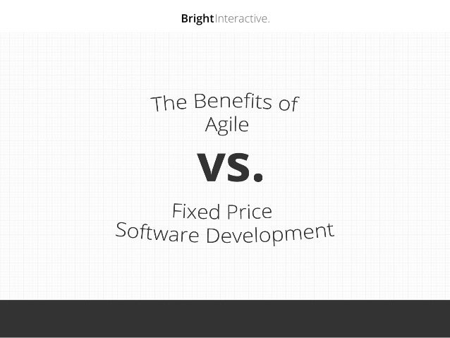 The Benefits of Agile  vs. Fixed Price Software Development