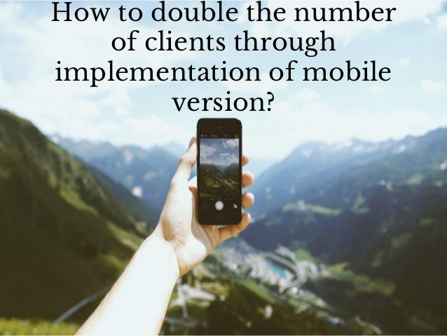 How to double the number of clients through implementation of mobile version?