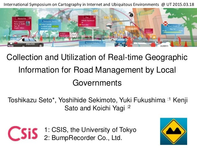 Collection and Utilization of Real-time Geographic Information for Road Management by Local Governments Toshikazu Seto*, Y...