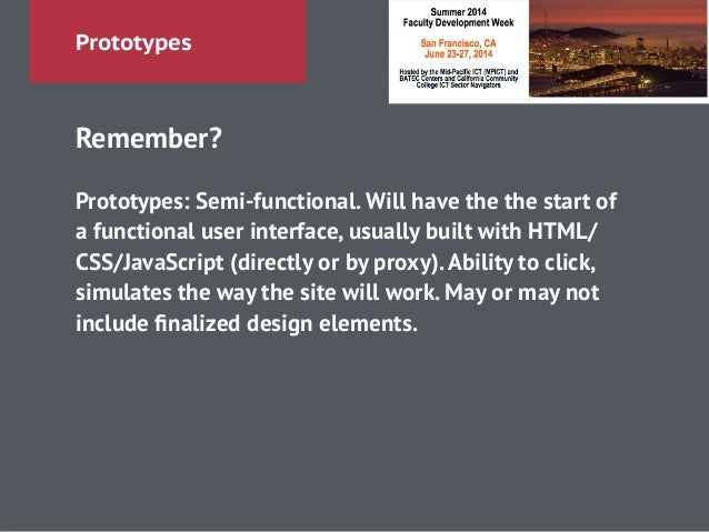 Prototypes Remember? ! Prototypes:Semi-functional. Will have the the start of a functional user interface, usually built ...