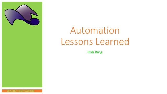 WZARD INNOVATION Automation Lessons Learned Rob King