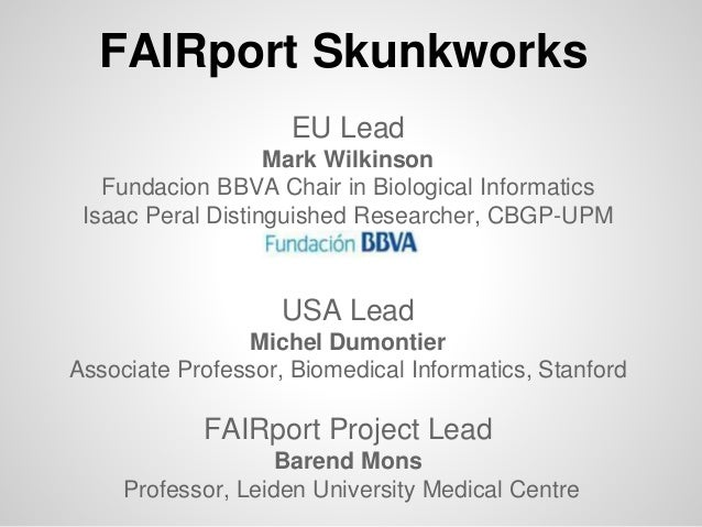 EU Lead Mark Wilkinson Fundacion BBVA Chair in Biological Informatics Isaac Peral Distinguished Researcher, CBGP-UPM USA L...