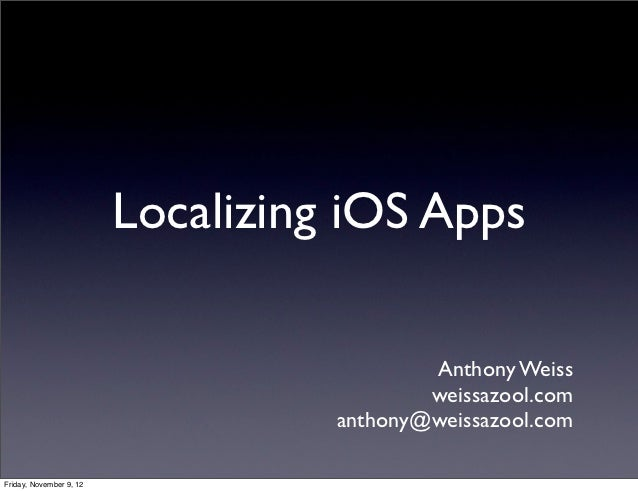 Localizing iOS Apps                                           Anthony Weiss                                           weis...