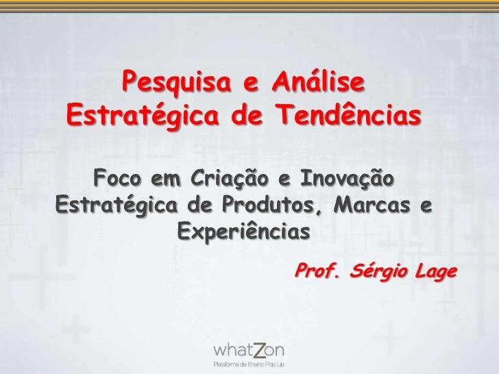 Pesquisa e Análise Estratégica de TendênciasFoco em Criação e Inovação Estratégica de Produtos, Marcas e Experiências<br /...