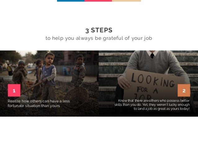 3 STEPS to help you always be grateful of your job Realize how others can have a less fortunate situation than yours 1 2 K...