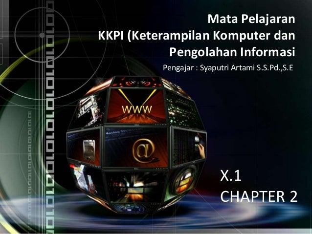 Mata Pelajaran KKPI (Keterampilan Komputer dan Pengolahan Informasi Pengajar : Syaputri Artami S.S.Pd.,S.E X.1 CHAPTER 2