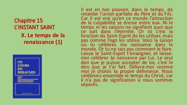 Chapitre 15 L'INSTANT SAINT X. Le temps de la renaissance (1) Il est en ton pouvoir, dans le temps, de retarder l'union pa...