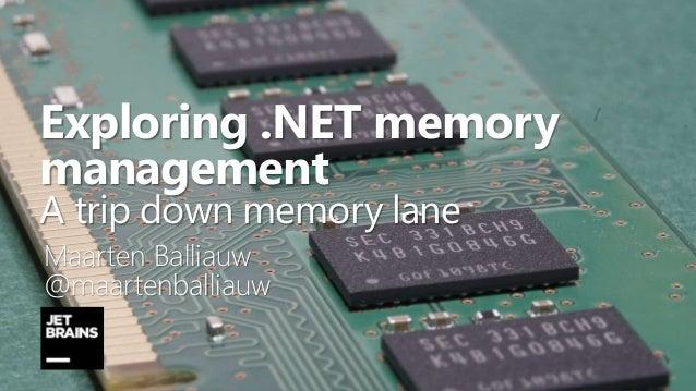 Exploring .NET memory management A trip down memory lane Maarten Balliauw @maartenballiauw