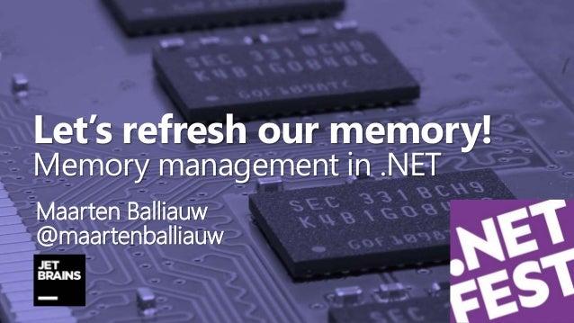 Let's refresh our memory! Memory management in .NET Maarten Balliauw @maartenballiauw