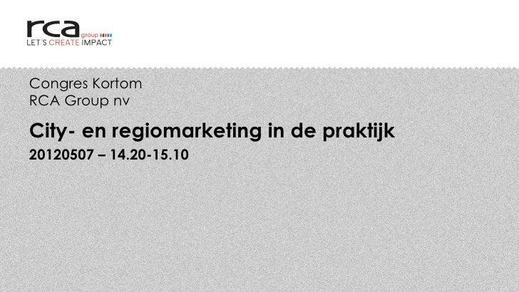 Congres KortomRCA Group nvCity- en regiomarketing in de praktijk20120507 – 14.20-15.10