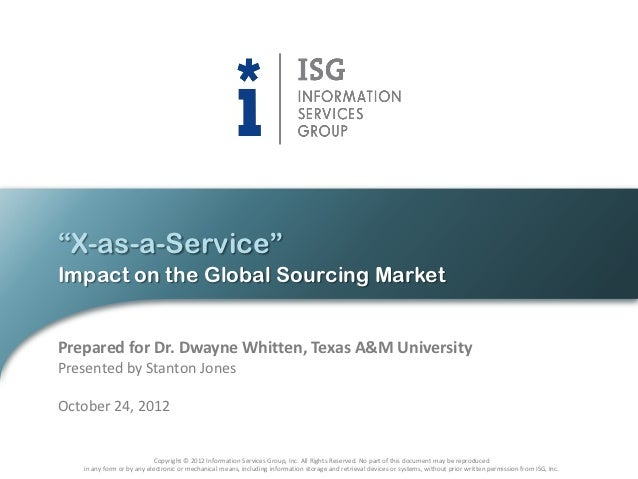"""""""X-as-a-Service""""Impact on the Global Sourcing MarketPrepared for Dr. Dwayne Whitten, Texas A&M UniversityPresented by Stan..."""