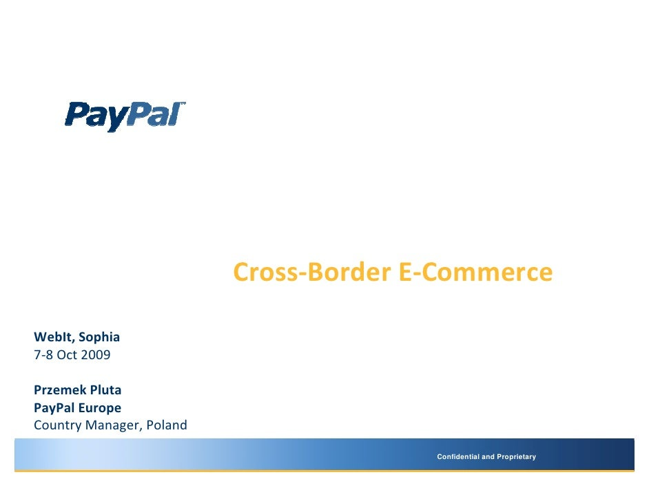 Cross-Border E-Commerce  WebIt, Sophia 7-8 Oct 2009  Przemek Pluta PayPal Europe Country Manager, Poland                  ...