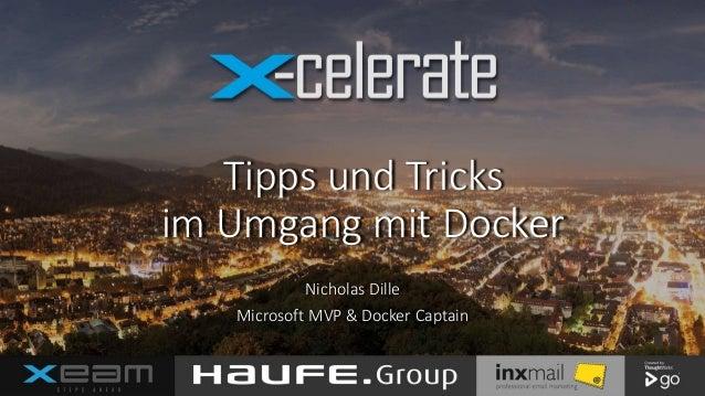 Tipps und Tricks im Umgang mit Docker Nicholas Dille Microsoft MVP & Docker Captain