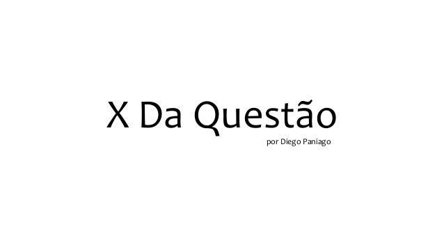 X Da Questãopor Diego Paniago
