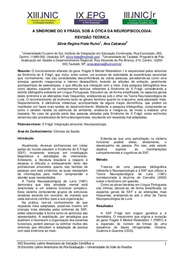 A SÍNDROME DO X FRÁGIL SOB A ÓTICA DA NEUROPSICOLOGIA: REVISÃO TEÓRICA Silvia Regina Frate Ruivo1, Ana Cabanas2 1  Univers...