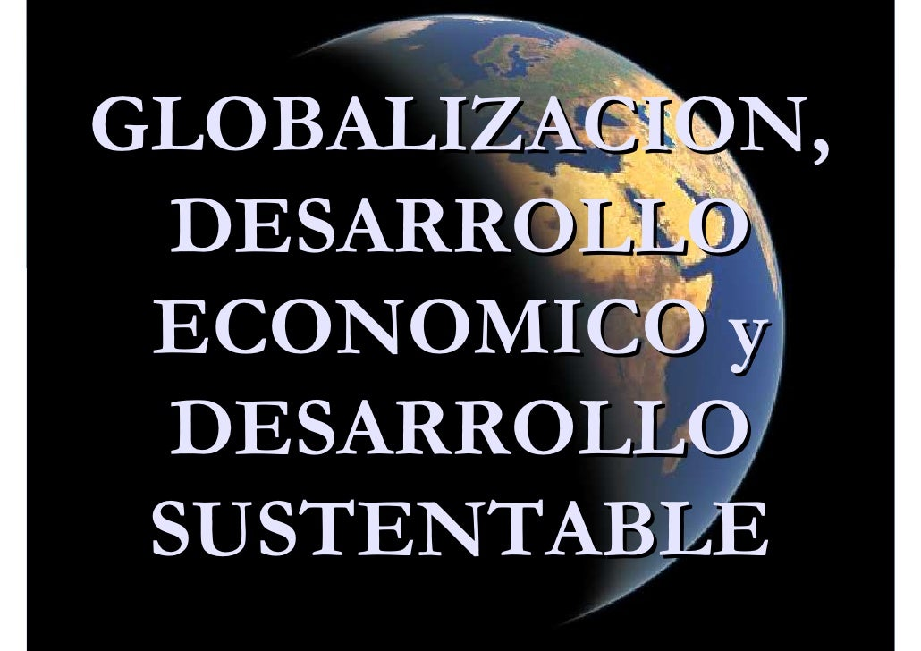 GLOBALIZACION,  DESARROLLO  ECONOMICO y  DESARROLLO  SUSTENTABLE