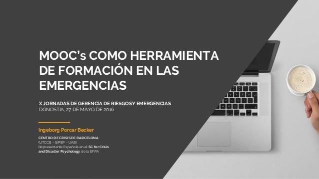 LOS MOOC COMO HERRAMIENTA DE FORMACIÓN EN EL ÁMBITO DE LAS EMERGENCIAS - X Jornadas de Gerencia de Riesgos y Emergencias -...