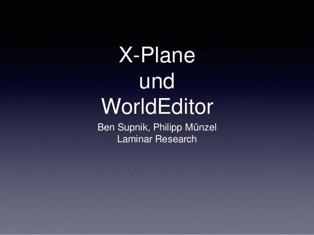X-Plane und WorldEditor Ben Supnik, Philipp Münzel Laminar Research