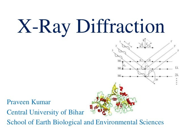 X-Ray Diffraction Praveen Kumar Central University of Bihar School of Earth Biological and Environmental Sciences