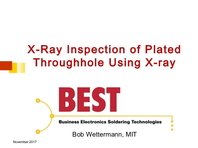 X-Ray Inspection of Plated Throughhole Using X-ray Bob Wettermann, MIT November 2017