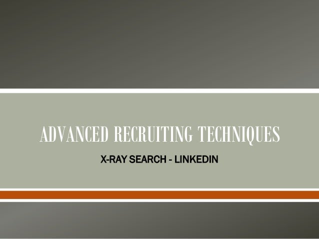 ADVANCED RECRUITING TECHNIQUES X-RAY SEARCH - LINKEDIN