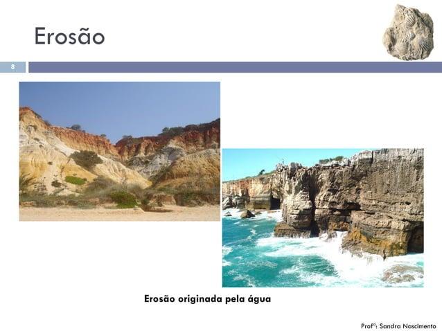 Erosão 8 Profª: Sandra Nascimento Erosão originada pela água