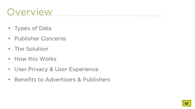• Types of Data • Publisher Concerns • The Solution • How this Works • User Privacy & User Experience • Benefits to A...