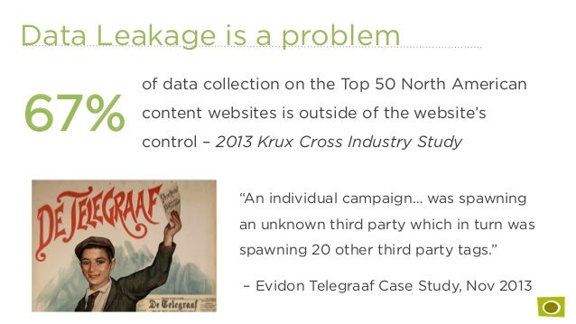 """Data Leakage is a problem """"An individual campaign… was spawning an unknown third party which in turn was spawning 20 other..."""