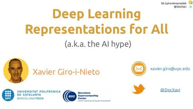 bit.ly/commsenselab @DocXavi Deep Learning Representations for All (a.k.a. the AI hype) Xavier Giro-i-Nieto @DocXavi xavie...