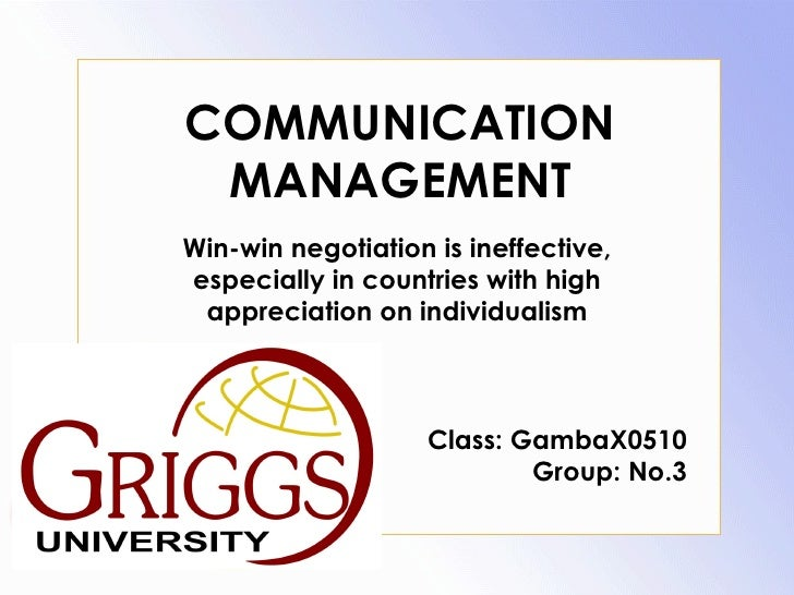 COMMUNICATION MANAGEMENTWin-win negotiation is ineffective,especially in countries with high appreciation on individualism...