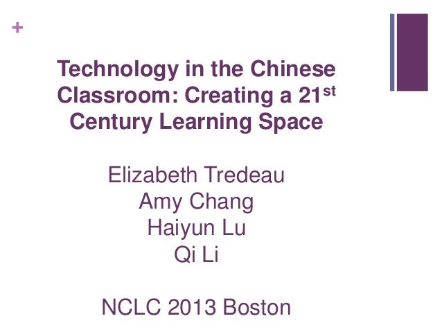 +Technology in the ChineseClassroom: Creating a 21stCentury Learning SpaceElizabeth TredeauAmy ChangHaiyun LuQi LiNCLC 201...