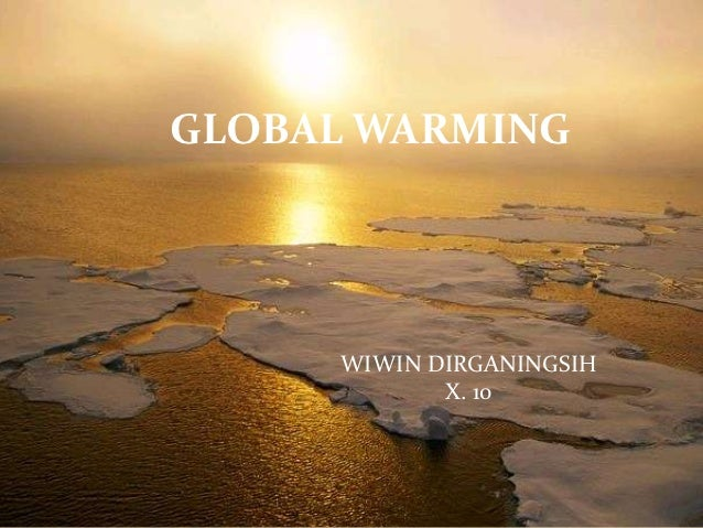 GLOBAL WARMING     WIWIN DIRGANINGSIH            X. 10