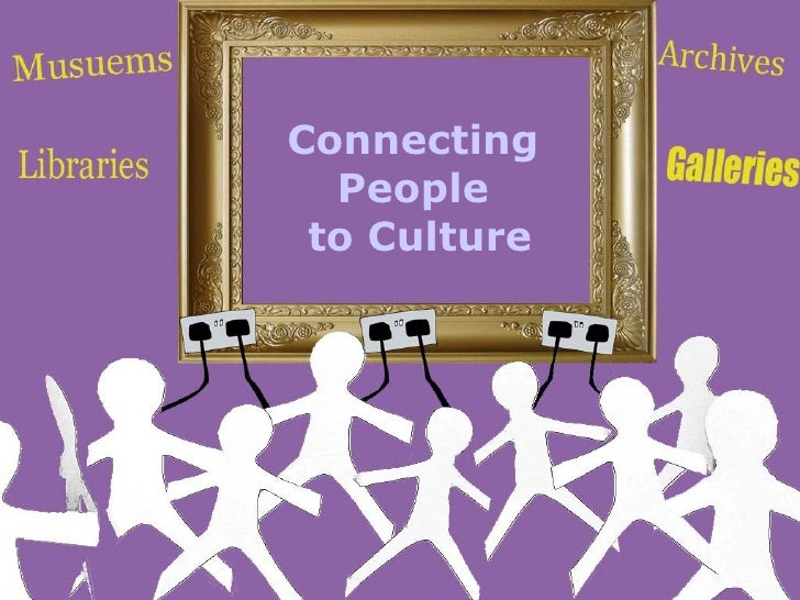 Connecting  People  to Culture