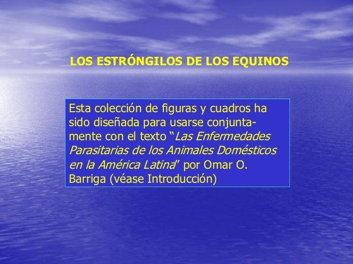LOS ESTRÓNGILOS DE LOS EQUINOSEsta colección de figuras y cuadros hasido diseñada para usarse conjunta-mente con el texto ...