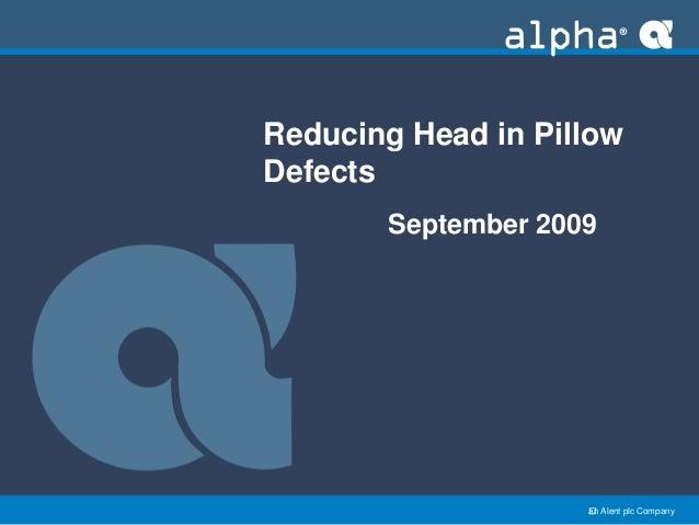 an Alent plc Company Reducing Head in Pillow Defects September 2009