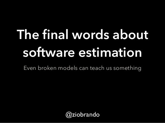 The final words about  software estimation  Even broken models can teach us something  @ziobrando