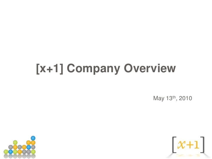 [x+1] Company Overview<br />May 13th, 2010<br />