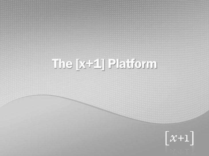 The [x+1] Platform